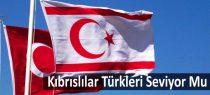 Kıbrıslılar Türkleri Seviyor Mu