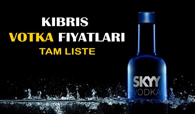Kıbrıs Votka Fiyatları Tam Liste